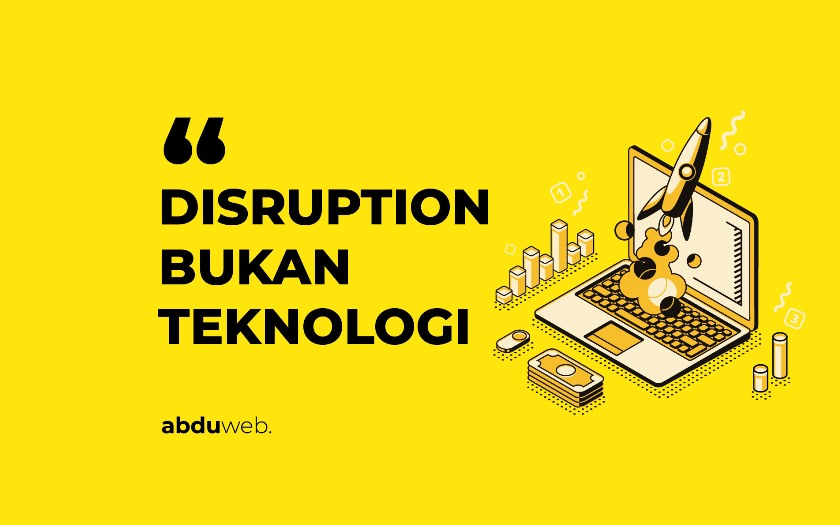 disruption bukan teknologi