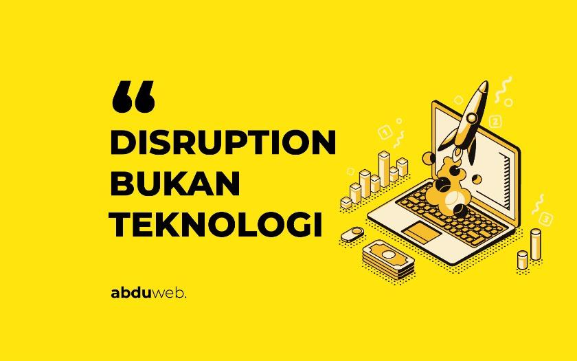 disruption bukan teknologi