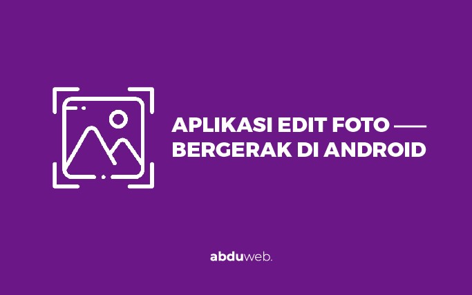 aplikasi edit foto bergerak