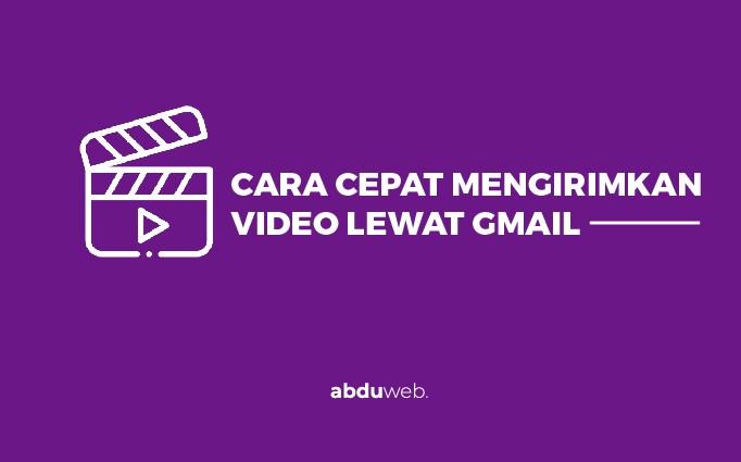 Cara Mengirim Video Lewat Gmail