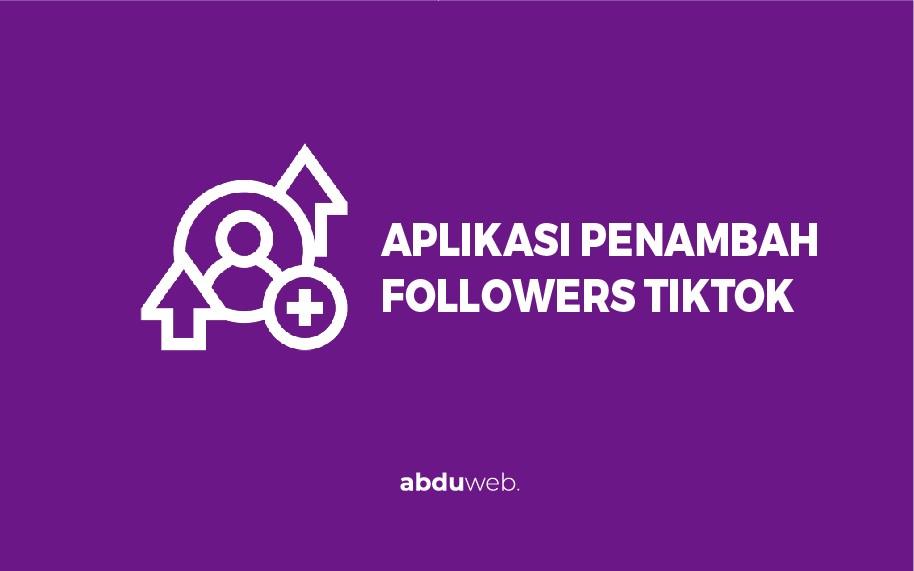 aplikasi penambah followers tik tok