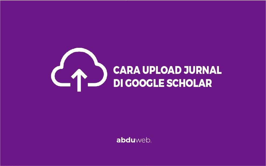 cara upload jurnal di googl