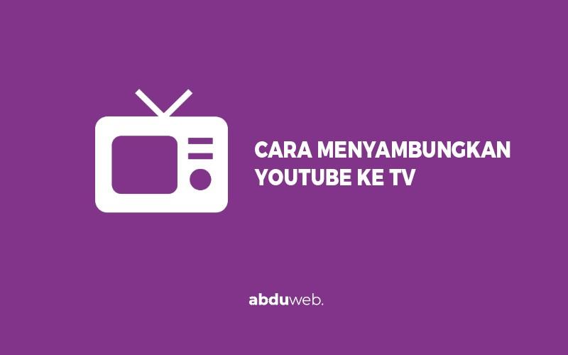 cara menyambungkan youtube ke tv