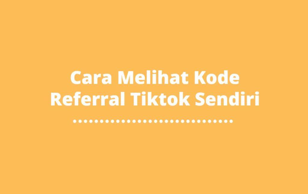 cara melihat kode referral tiktok