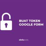 cara membuat token di google form