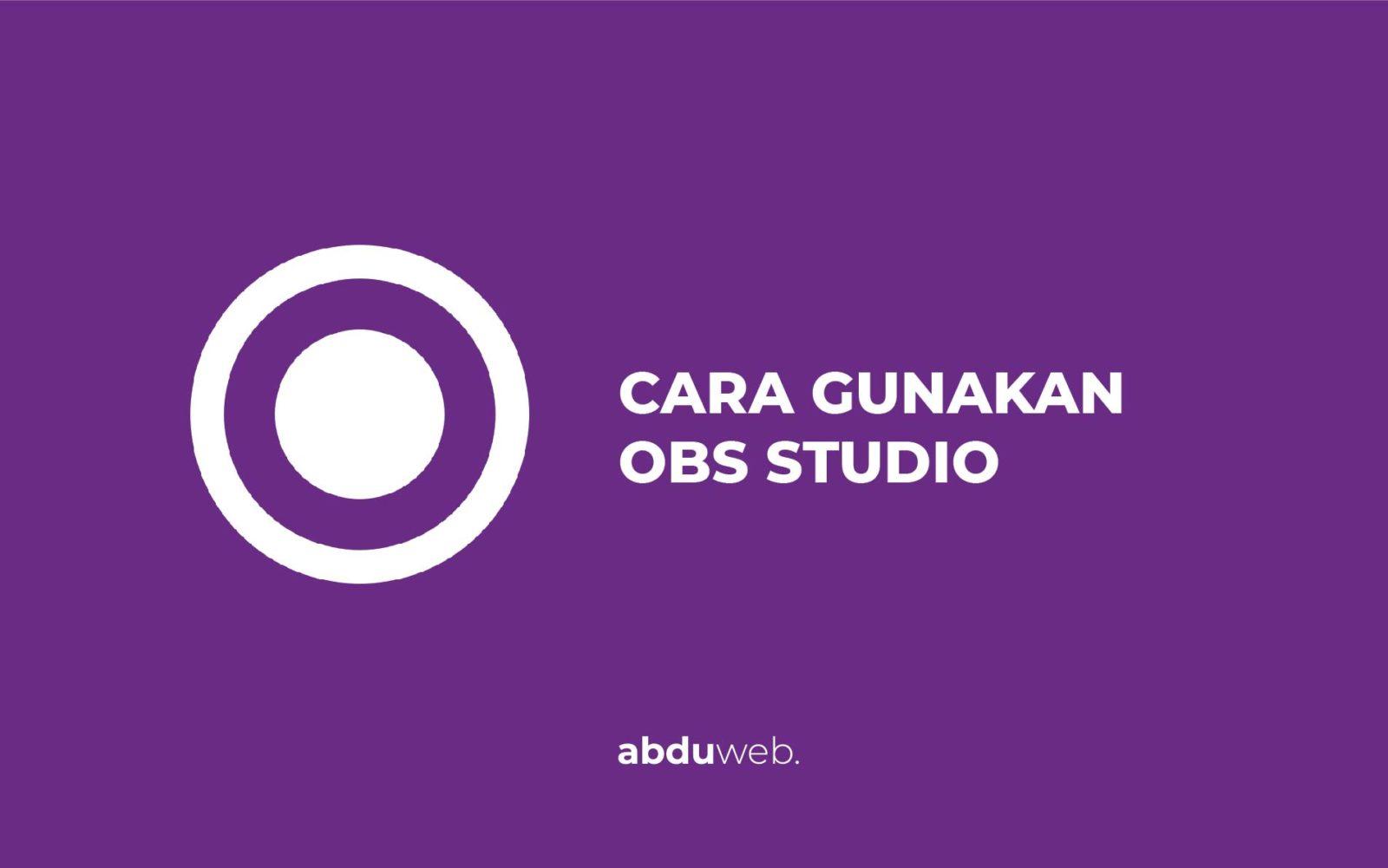 cara menggunakan open broadcaster software